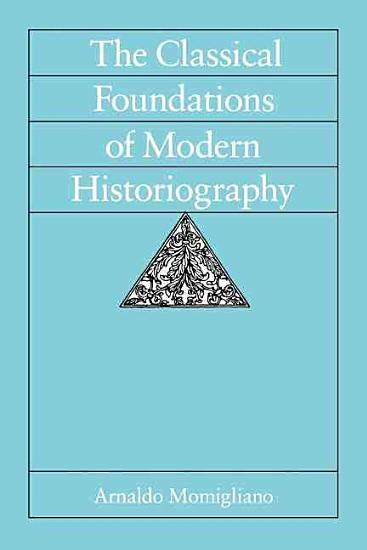 The Classical Foundations of Modern Historiography PDF