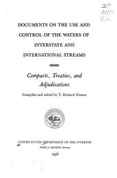 Documents on the use and control of the waters of interstate and international streams: compacts, treaties, and adjudications