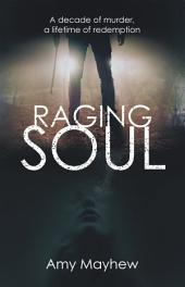 Raging Soul: A Decade of Murder, a Lifetime of Redemption