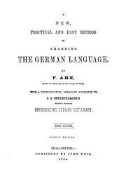 A New, Practical and Easy Method of Learning the German Language: With a Pronunciation Arranged According to J.C. Oehlschläger's Pronouncing German Dictionary