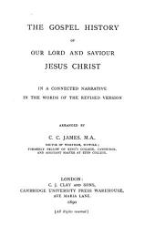 The Gospel History of Our Lord and Saviour Jesus Christ in a Connected Narrative in the Words of the Revised Version