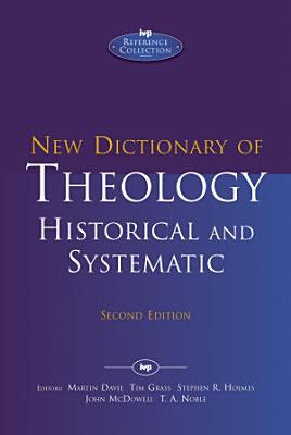 New Dictionary of Theology  Historical and Systematic  Second Edition