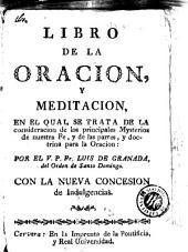 Libro de la oracion y meditacion: en el qual se trata de la consideracion de los principales mysterios de nuestra fe y de las partes y doctrina para la oracion