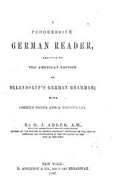 A Progressive German Reader: Adapted to the American Edition of Ollendorff's German Grammar : with Notes and a Vocabulary