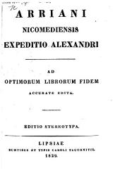 Arriani ... Expeditio Alexandri. Ad optimorum librorum fidem accurate edita. Editio stereotypa