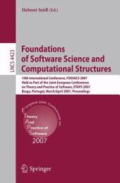 Foundations of software science and computational structures [electronic resource]: 10th international conference, FOSSACS 2007, held as part of the Joint European Conferences on Theory and Practice of Software, ETAPS 2007, Braga, Portugal, March 24 - April 1, 2007 : proceedings