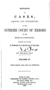 Reports of the Cases Argued and Determined in the Supreme Court of Errors of the State of Connecticut: Prepared and Published in Pursuance of a Statute Law of the State, Volume 4