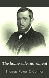 "The Home Rule Movement: With a Sketch of Irish Parties from 1843, and an Addition Containing a Full Account of the Great Trial Instigated by the London ""Times"""
