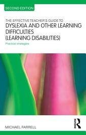 The Effective Teacher's Guide to Dyslexia and other Learning Difficulties (Learning Disabilities): Practical strategies, Edition 2