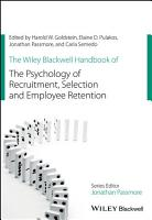 The Wiley Blackwell Handbook of the Psychology of Recruitment  Selection and Employee Retention PDF