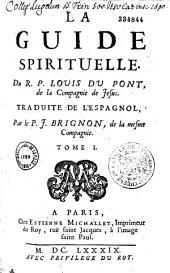 La Guide spirituelle du R. P. Louis Du Pont,... traduite de l'espagnol par le P. J. Brignon