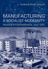 Manufacturing a Socialist Modernity: Housing in Czechoslovakia, 1945-1960
