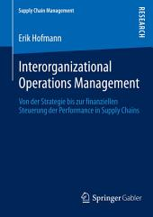 Interorganizational Operations Management: Von der Strategie bis zur finanziellen Steuerung der Performance in Supply Chains
