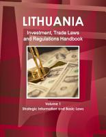 Lithuania Investment  Trade Laws and Regulations Handbook Volume 1 Strategic Information and Basic Laws PDF