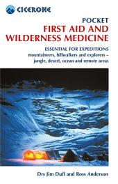 Pocket First Aid and Wilderness Medicine: Essential for expeditions: mountaineers, hillwalkers and explorers - jungle, desert, ocean and remote areas, Edition 3