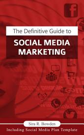 The Definitive Guide To Social Media Marketing: Create a steady and engaging brand