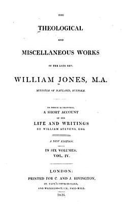 The Theological and Miscellaneous Works of the Rev  William Jones