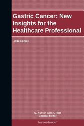 Gastric Cancer New Insights For The Healthcare Professional 2012 Edition Book PDF