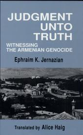 Judgement Unto Truth: Witnessing the Armenian Genocide