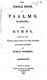 The Whole Book Of Psalms  In Metre  With Hymns Suited To The Feasts And Fasts Of The Church  Etc