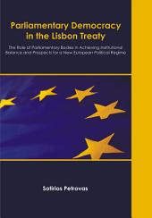 Parliamentary Democracy in the Lisbon Treaty: The Role of Parliamentary Bodies in Achieving Institutional Balance and Prospects for a New European Political Regime