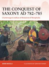 The Conquest of Saxony AD 782–785: Charlemagne's defeat of Widukind of Westphalia
