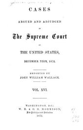Cases Argued and Adjudged in the Supreme Court of the United States: Volume 16; Volume 83
