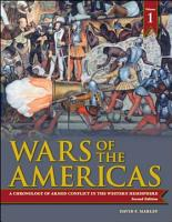 Wars of the Americas  A Chronology of Armed Conflict in the Western Hemisphere  2nd Edition  2 volumes  PDF