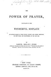 The Power of Prayer: Illustrated in the Wonderful Displays of Divine Grace at the Fulton Street and Other Meetings in New York and Elsewhere, in 1857 and 1858