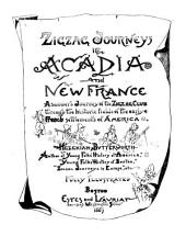 Zigzag Journeys in Acadia and New France: A Summer's Journey of the Zigzag Club Through the Historic Fields of the Early French Settlements of America