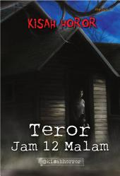 Kisah Horor: Teror Jam 12 Malam