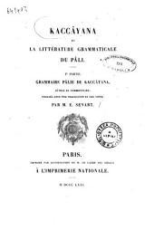 Kaccâyana et la littérature grammaticale du pâli. 1ère partie, Grammaire pâlie de Kaccâyana sûtras et commentaire publiés avec une traduction et des notes par M. E. Senart
