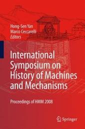 International Symposium on History of Machines and Mechanisms: Proceedings of HMM 2008