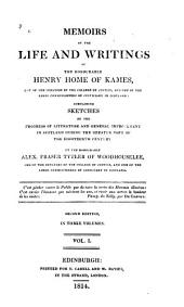 Memoirs of the Life and Writings of the Honourable Henry Home of Kames: One of the Senators of the College of Justice, and One of the Lords Commissioners of Justiciary in Scotland Containing Sketches of the Progress of Literature and General Improvement in Scotland During the Greater Part of the Eighteenth Century, Volume 1