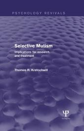 Selective Mutism (Psychology Revivals): Implications for Research and Treatment
