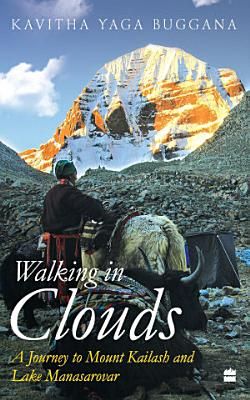 Walking in Clouds  A Journey to Mount Kailash and Lake Manasarovar
