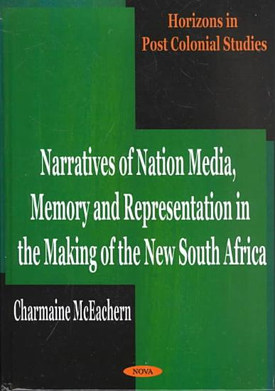 Narratives of Nation Media  Memory and Representation in the Making of the New South Africa PDF