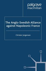 The Anglo Swedish Alliance Against Napoleonic France PDF