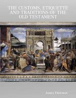 The Customs, Etiquette and Traditions of the Old Testament