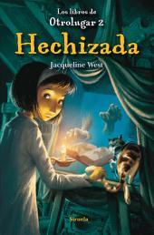 Hechizada: Los libros de Otrolugar 2