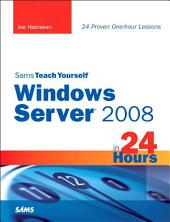Sams Teach Yourself Windows Server 2008 in 24 Hours