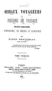 Oiseaux voyageurs et poissons de passage: Étude comparée d'organisme, de moeurs et d'instinct, Volume1