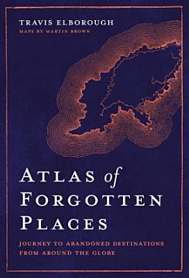 Atlas of Forgotten Places PDF