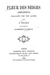 Fleur des neiges: (Edelweiss) Ballet en un acte par J. Ricard
