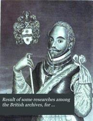 Result of some researches among the British Archives  for information relative to the founders of New England      Originally     published in the New England Historical and Genealogical Register  and now corrected and enlarged PDF