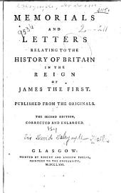 Memorials and Letters Relating to the History of Britain in the Reign of James the First: Published from the Originals