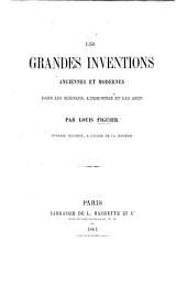 Les grandes inventions anciennes et modernes dans les sciences, l'industrie et les arts