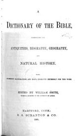 A Dictionary of the Bible: Comprising Its Antiquities, Biography, Geography, and Natural History, with Numerous Illustrations and Maps, Engraved Expressly for this Work