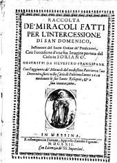 Raccolta de'miracoli fatti per l'intercessione di San Domenico ... con l'aggiunta de'miracoli ... fatti nella città di Palermo l'anno 1606 mediante le sue sante reliquie, etc