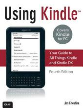 Using Kindle: Your Guide to All Things Kindle and Kindle DX, Edition 4